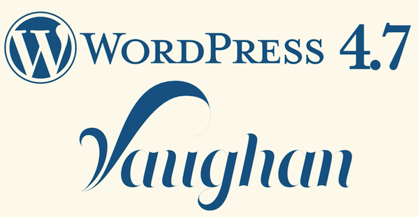 Wordpress 4.7 Vaughan Features - How to Efficiently use it